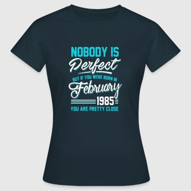 February 1985 You are pretty close perfect - Women's T-Shirt
