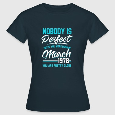 March 1978 You are pretty close perfect - Women's T-Shirt