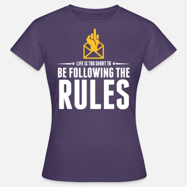 Decree Life's Too Short To Be Following The Rules. - Women's T-Shirt