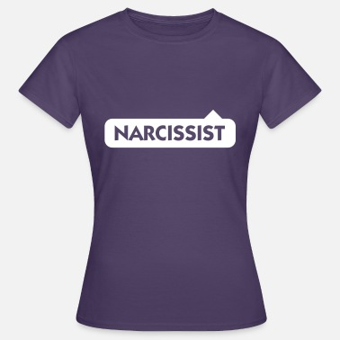 Narcissistic Narcissist! - Women's T-Shirt