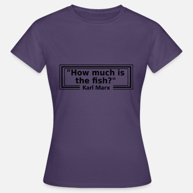 Marx How much is the fish? Wrong quote - Karl Marx - Women's T-Shirt