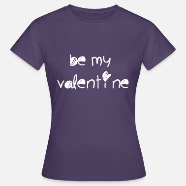 Be My Valentine Be my valentine - Frauen T-Shirt