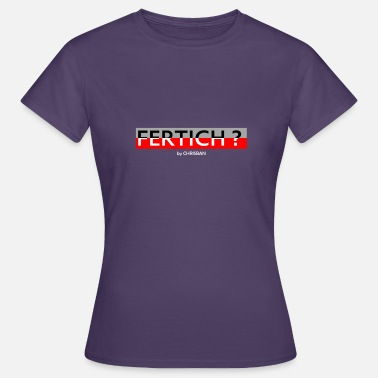 Finishing Finished? - Women's T-Shirt