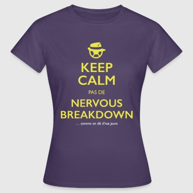Jacquie Et Michel Keep calm, pas de nervous breakdown - T-shirt Femme
