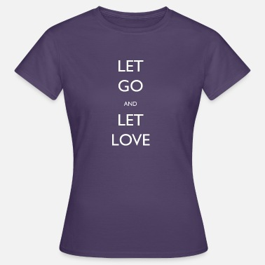 Let Go Let Go And Let Love - Women's T-Shirt