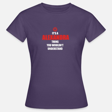 Alexandre Geschenk it s a thing birthday understand ALEXANDR - Frauen T-Shirt