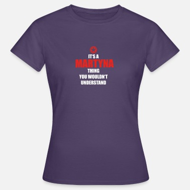 Martyna Cadeau il sa chose anniversaire comprendre Martyna - T-shirt Femme