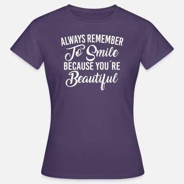 Beautiful Because Always Remember To Smile Because You're Beautiful - Women's T-Shirt