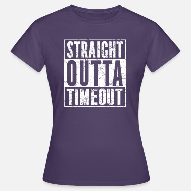 Timeout STRAIGHT OUTTA TIMEOUT grappig overhemd - Vrouwen T-shirt
