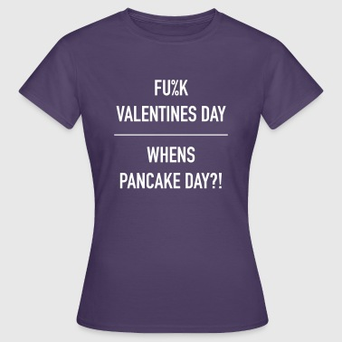 Fuck Valentines Day - Whens pancake day? - Women's T-Shirt