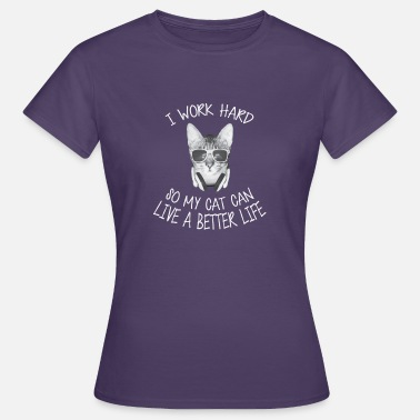 I Work Hard So My Cat Can Live A Better Life I work hard - Women's T-Shirt