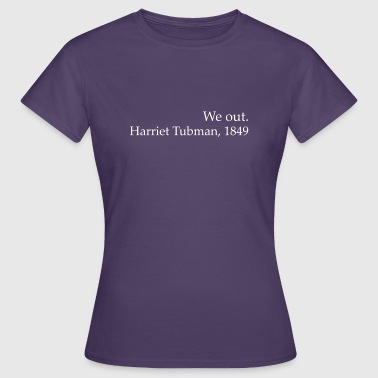 Me Out Harriet Tubman Black History - Naisten t-paita