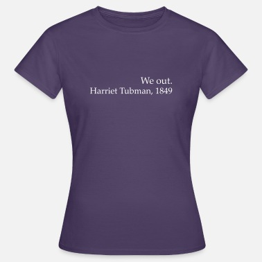 Black History Month We Out Harriet Tubman Black History - T-shirt Femme