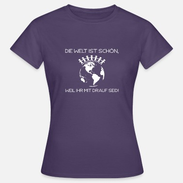 Beautiful Because The World Is Beautiful Because You're With It - Shirt - Women's T-Shirt