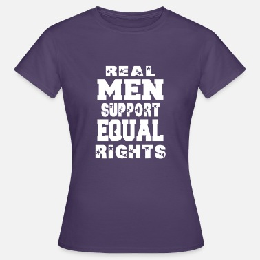 Equal Rights Real Men Unterstützung Equal Rights - Frauen T-Shirt