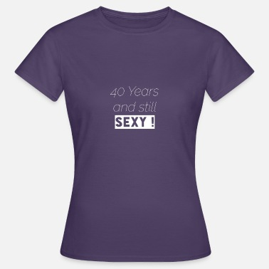 40 Years And Still Sexy 40 years T-Shirt & Hoody - Women's T-Shirt