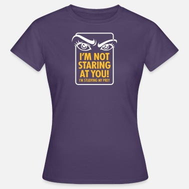 Erotic Hunter I'm Not Staring At You I'm Studying My Prey. - Women's T-Shirt