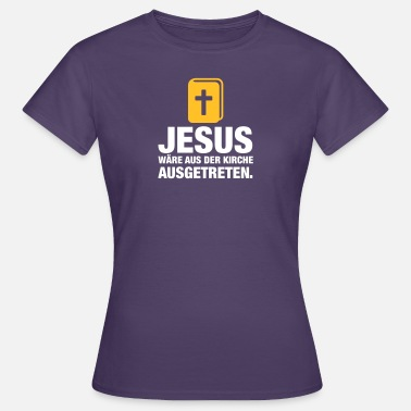Resignation Jesus Would Have Resigned From The Church - Women's T-Shirt