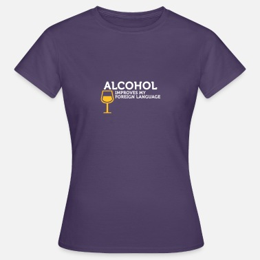 Foreign Languages Alcohol Improves My Foreign Language - Women's T-Shirt