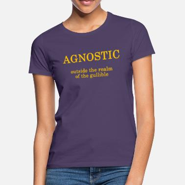 Agnostic Agnostic - outside the realm of the gullible - Women's T-Shirt