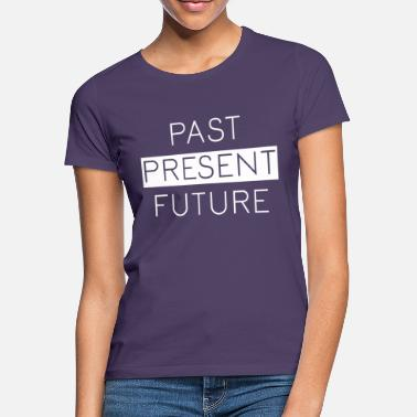 Presente Time Present Future Past - Camiseta mujer