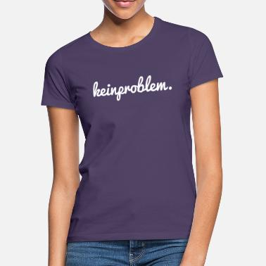 kein problem - Frauen T-Shirt