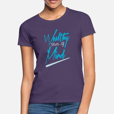 Wealthy Wealthy State Of Mind - Women's T-Shirt