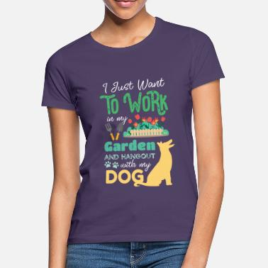 Garden I Just Want To Work On My Garden And Hangout With - Women's T-Shirt