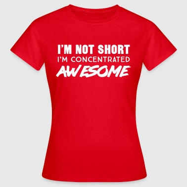 I'm not short I'm concentrated awesome - Women's T-Shirt