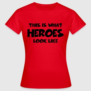 This is what heroes look like - T-shirt dam