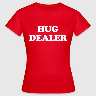 Hug Dealer  - T-skjorte for kvinner