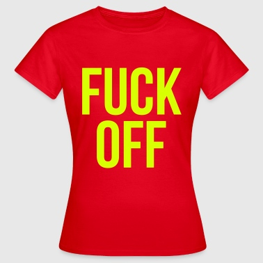 fuck off - Women's T-Shirt