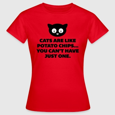 Cats Are Like Potato Chips  - Camiseta mujer