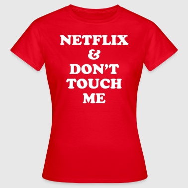 Netflix & don't touch me - Dame-T-shirt