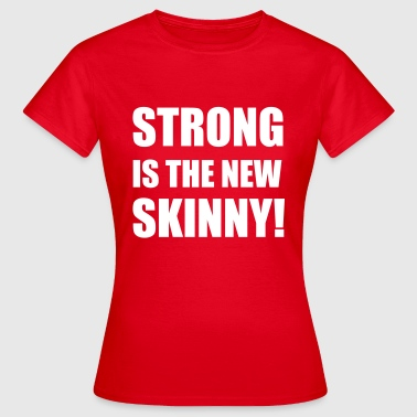 Strong is the new skinny - Vrouwen T-shirt
