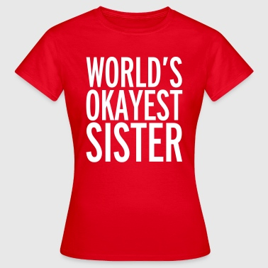 World's Okayest Sister  - Dame-T-shirt