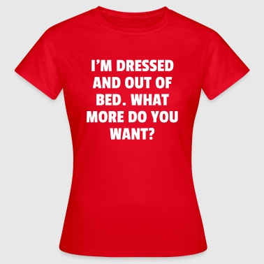 Dressed And Out Of Bed  - Dame-T-shirt