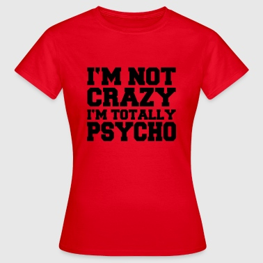 I'm not crazy, I'm totally Psycho - Women's T-Shirt