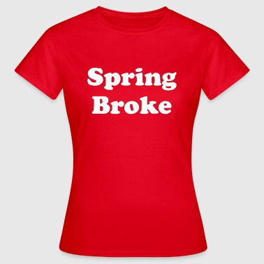 Spring broke - Women's T-Shirt