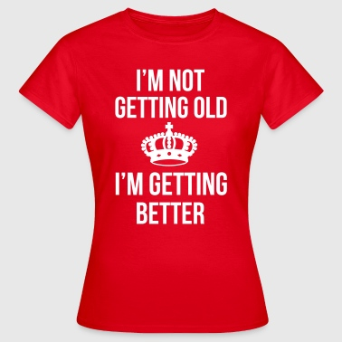 Getting Old - Vrouwen T-shirt