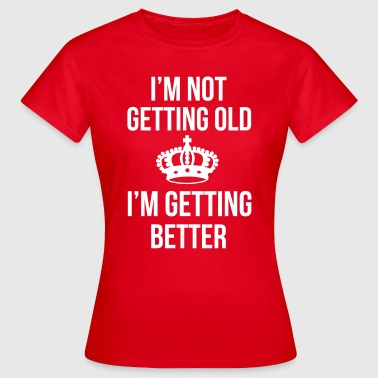 Getting Old - Women's T-Shirt