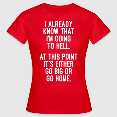 Go Big Or Go Home - T-shirt Femme