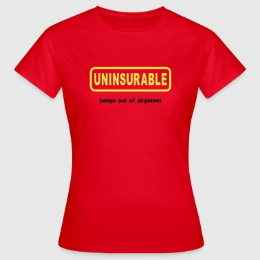 Uninsurable Jumps Out Of Airplanes - Women's T-Shirt