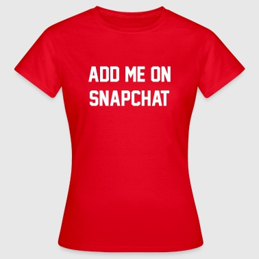 Add me on snapchat - Vrouwen T-shirt