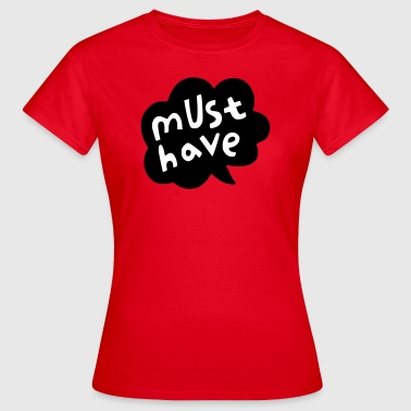 must have - Frauen T-Shirt
