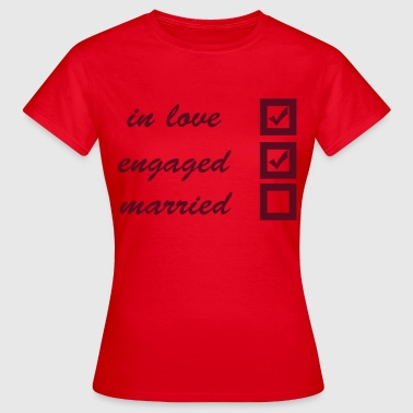 in love, engaged, married - Frauen T-Shirt