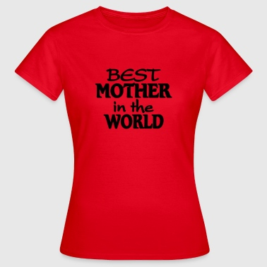Best Mother in the World - Women's T-Shirt