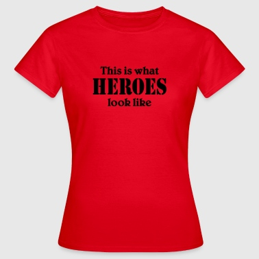 This is what Heroes look like - Vrouwen T-shirt