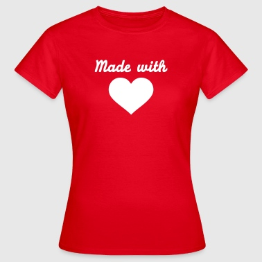 Made with love - Frauen T-Shirt
