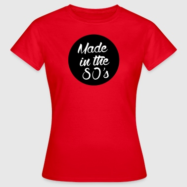 Made in the 80s - Frauen T-Shirt